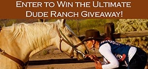 Enter to Win the Ultimate Dude Ranch Giveaway